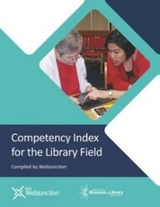 Competency Index for the Library Field Compiled by WebJunction Web Junction Institute of Museum and Library Services